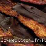 Chocolate Covered Bacon!